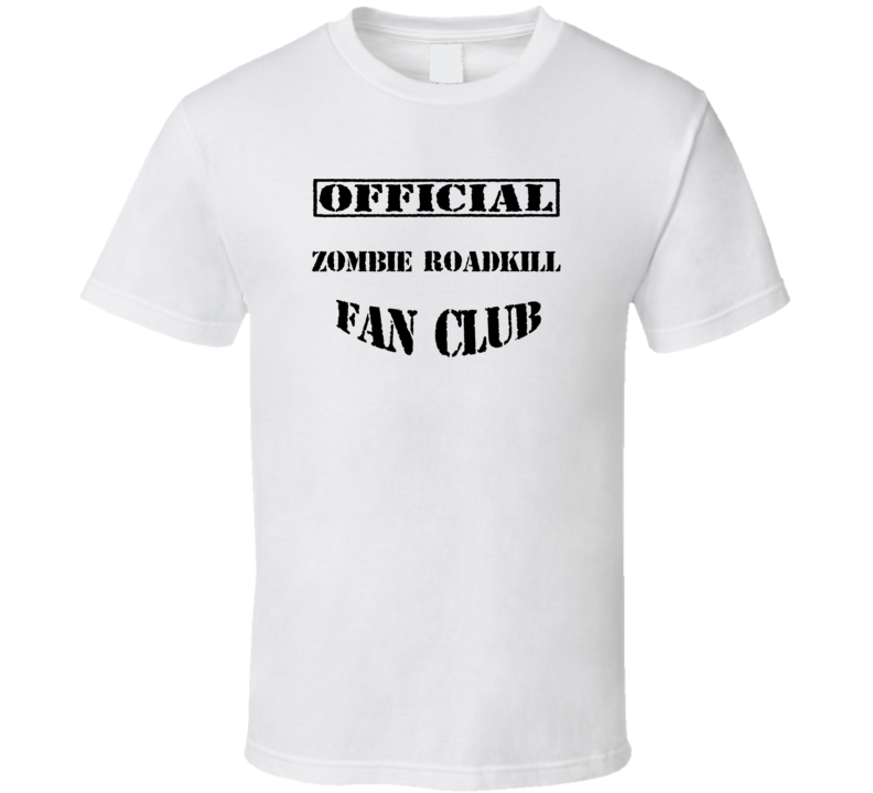 Zombie Roadkill TV Show Fan Club T Shirt