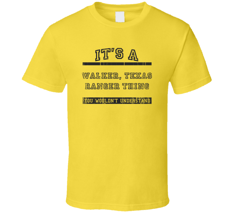 Its A Walker Texas Ranger Thing TV Show T Shirt