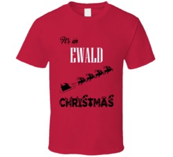 Its an Ewald Christmas Name Parody Funny T Shirt