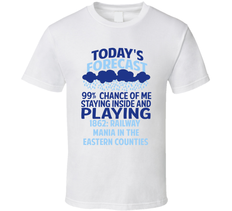 Forecast Playing 1862 Railway Mania in the Eastern Counties T Shirt