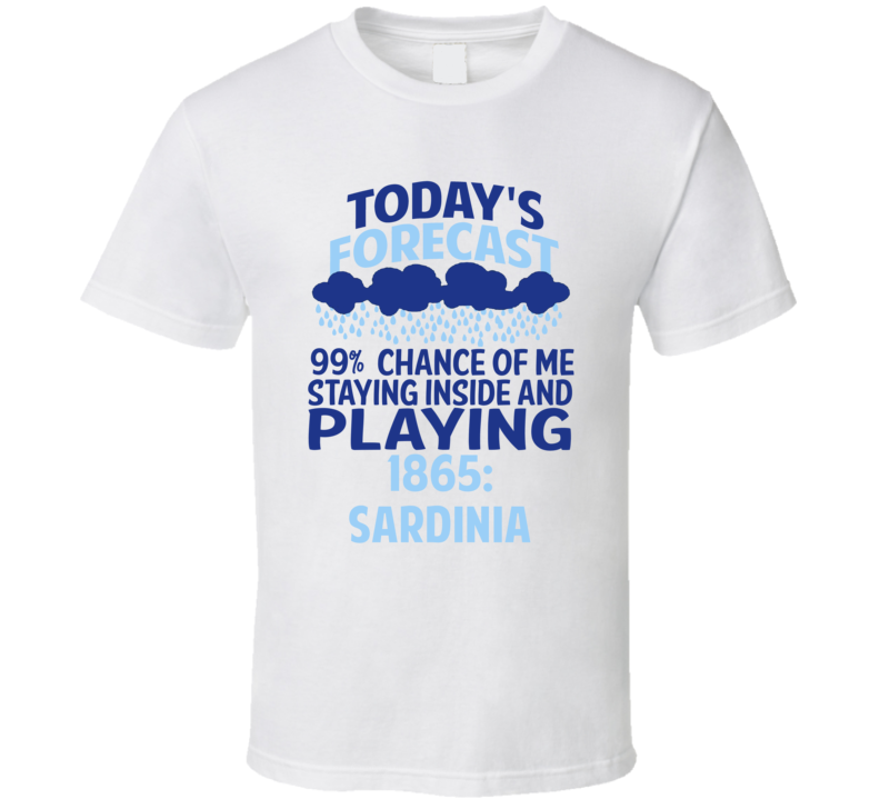 Todays Forecast Staying Inside Playing 1865 Sardinia T Shirt