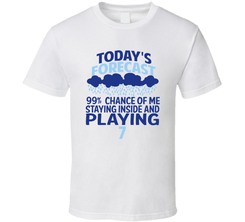 Todays Forecast Staying Inside Playing 7 T Shirt