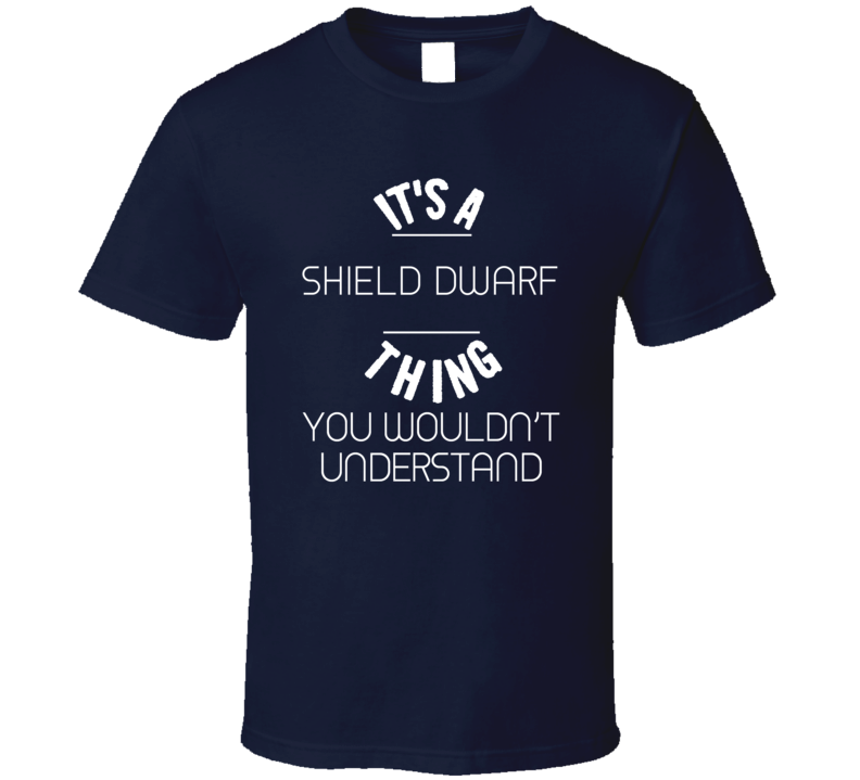 Its a Shield Dwarf Thing You Wouldnt Understand RPG Gaming T Shirt