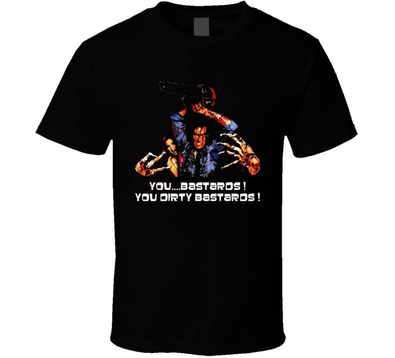 Dirty Bastards Ash Quote Evil Dead Cult Horror Movie Film T Shirt