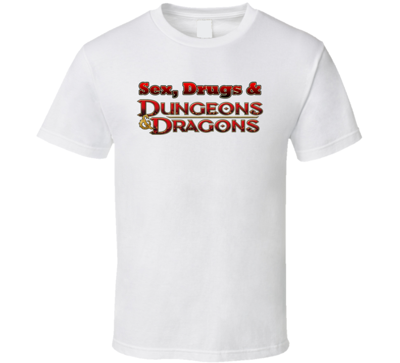 Sex Drugs and Dungeons and Dragons D&D RPG Gaming Funny T Shirt