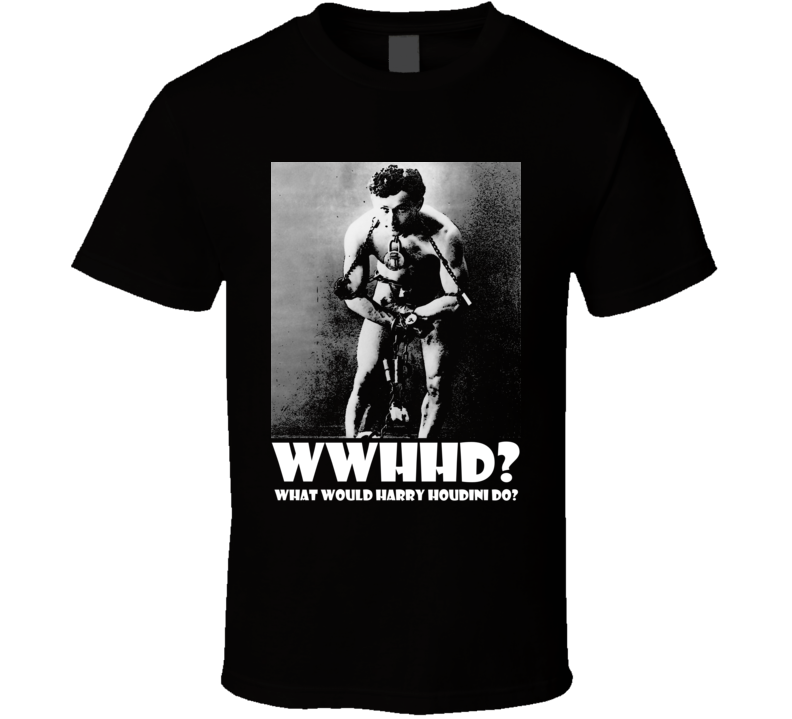 WWHHD? What Would Harry Houdini Do Escape Artist Illusionist T Shirt