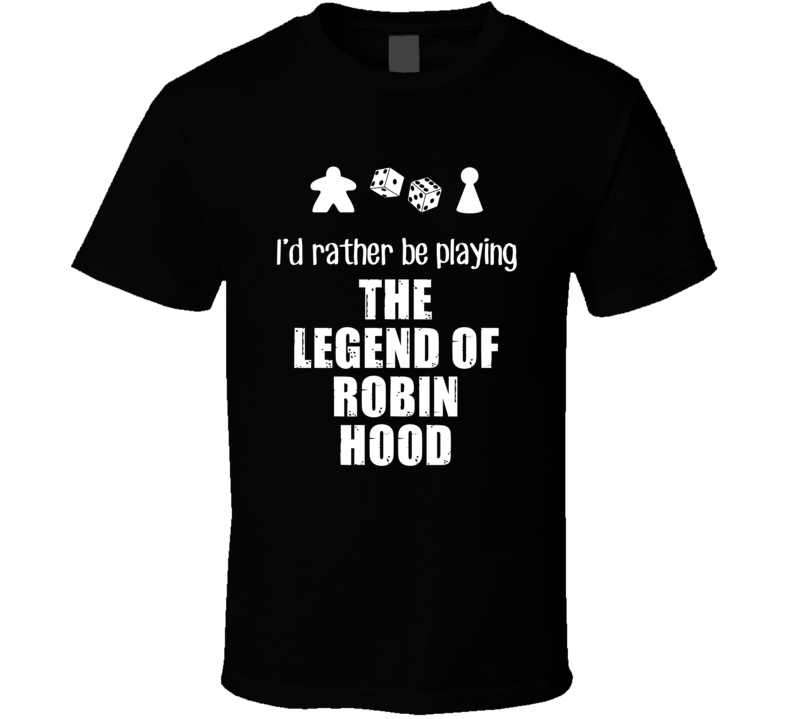 Rather Be Playing The Legend of Robin Hood Board Game T Shirt