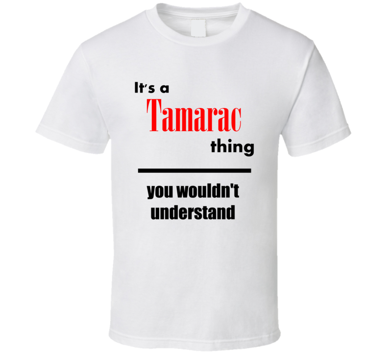 Its a Tamarac Thing You Wouldnt Understand City Funny T Shirt