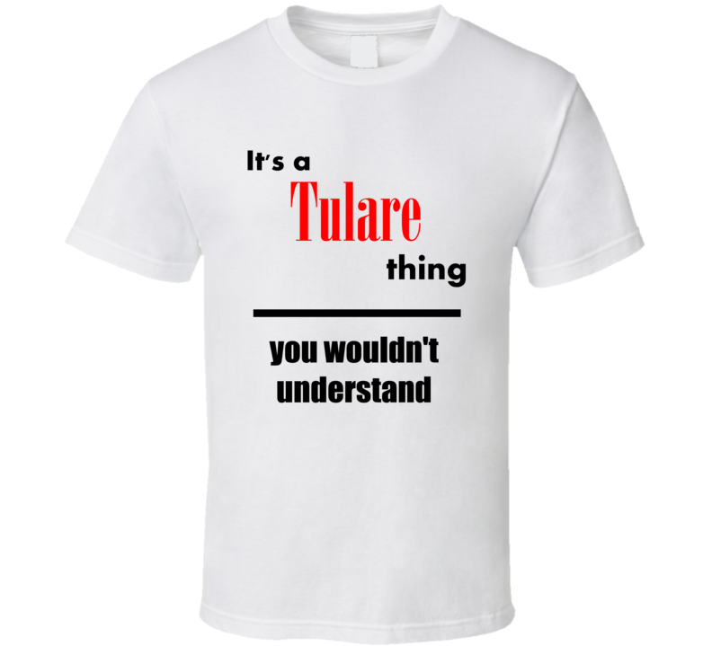Its a Tulare Thing You Wouldnt Understand City Funny T Shirt