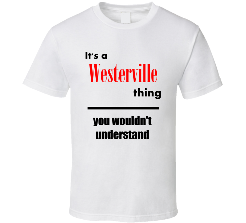 Its a Westerville Thing You Wouldnt Understand City Funny T Shirt