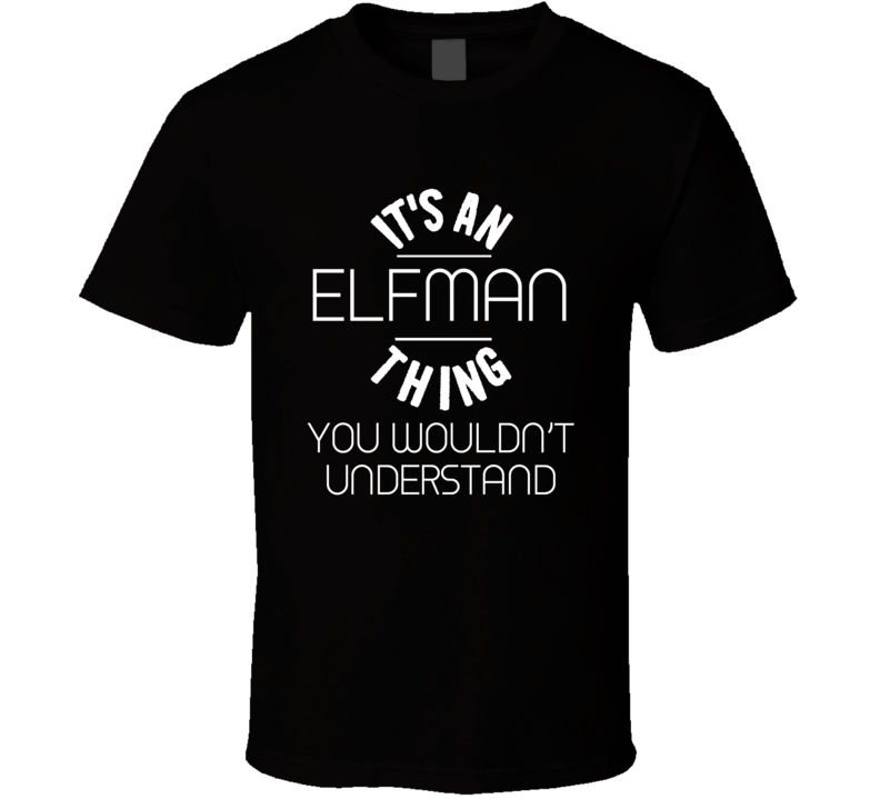 Its An Elfman Thing Composer Music Name T Shirt