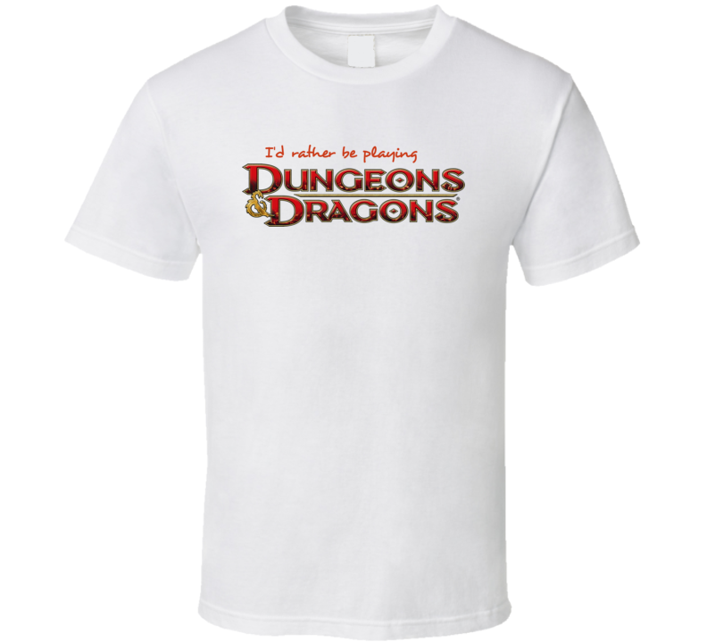 I'd Rather Be Playing Dungeons And Dragons D&D RPG T Shirt