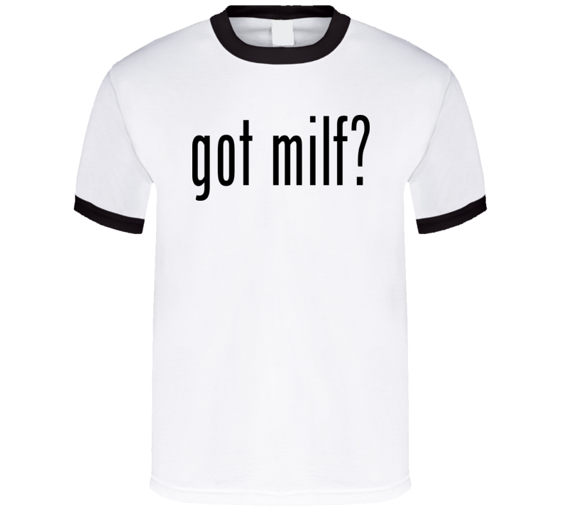 Got milf t-shirts