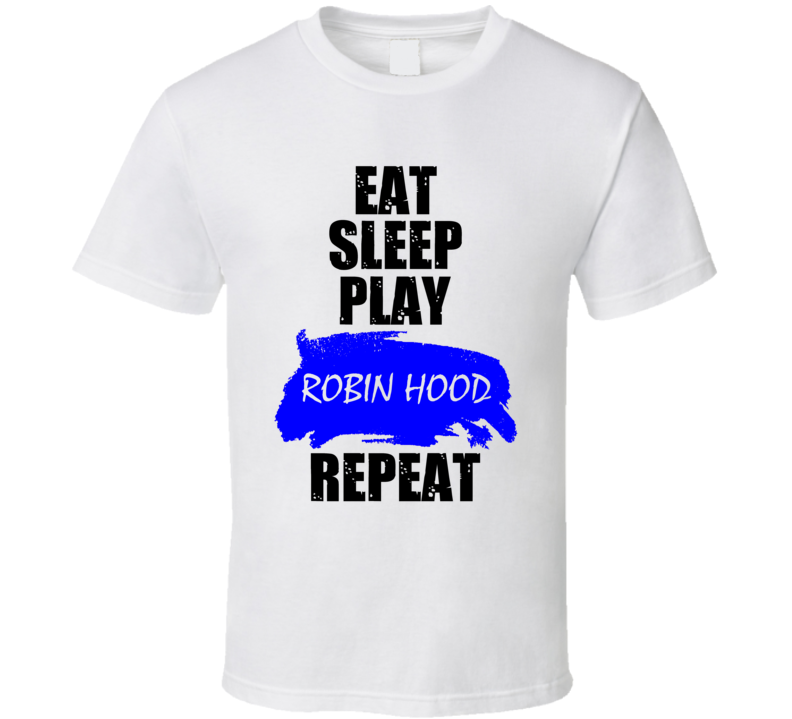 Robin Hood Board Game Eat Sleep Repeat T Shirt