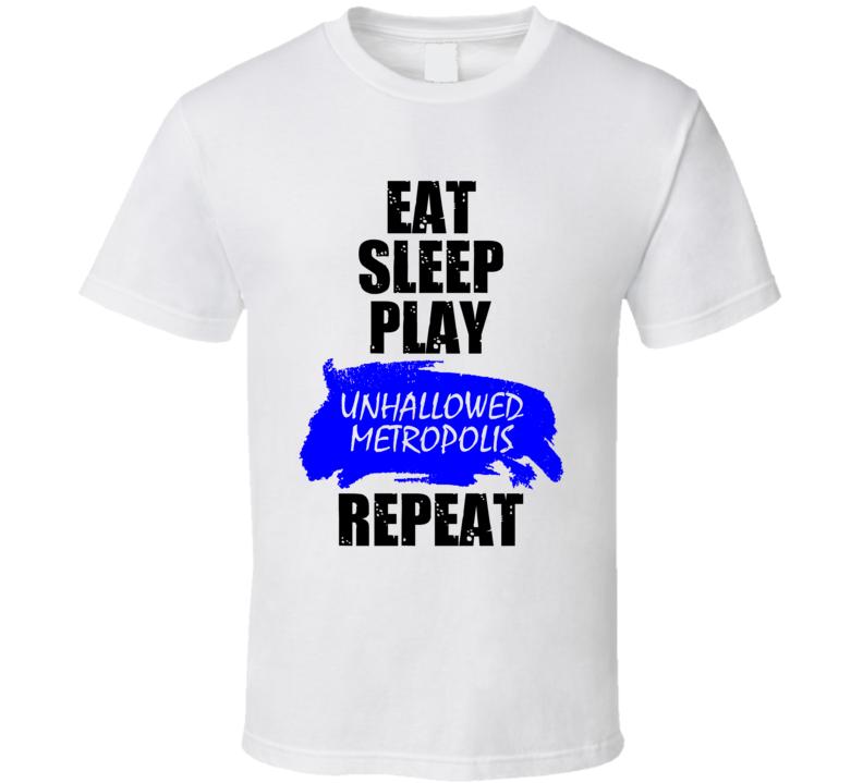 Unhallowed Metropolis Role Playing Game Eat Sleep Repeat T Shirt