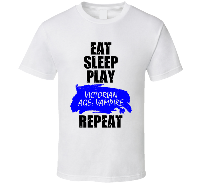 Victorian Age Vampire Role Playing Game Eat Sleep Repeat T Shirt