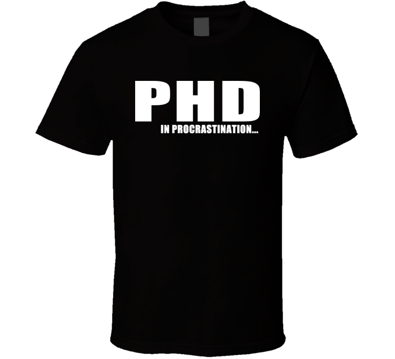 Phd In Procrastination Funny T Shirt