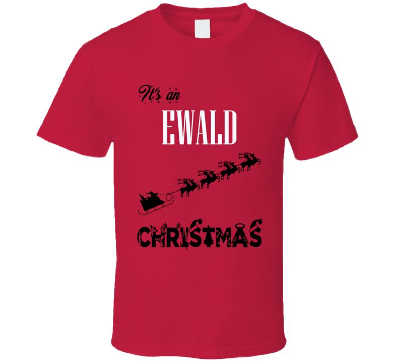 Its an Ewald Christmas Name Parody Funny T Shirt