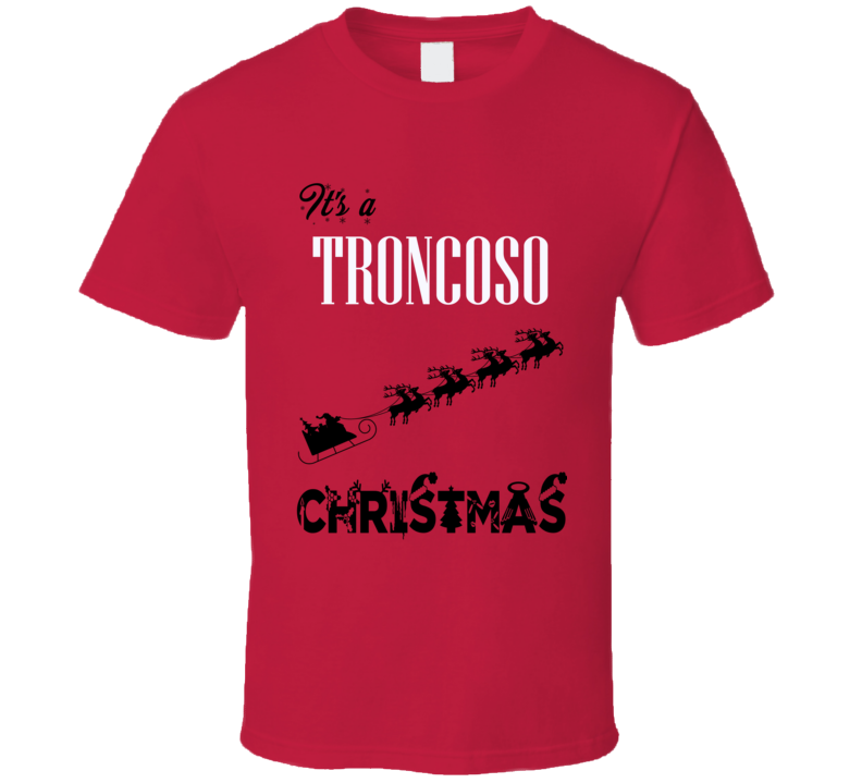 Its a Troncoso Christmas Name Parody Funny T Shirt