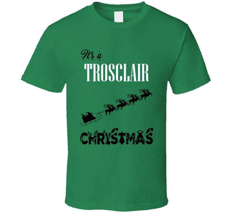 Its a Trosclair Christmas Name Parody Funny T Shirt
