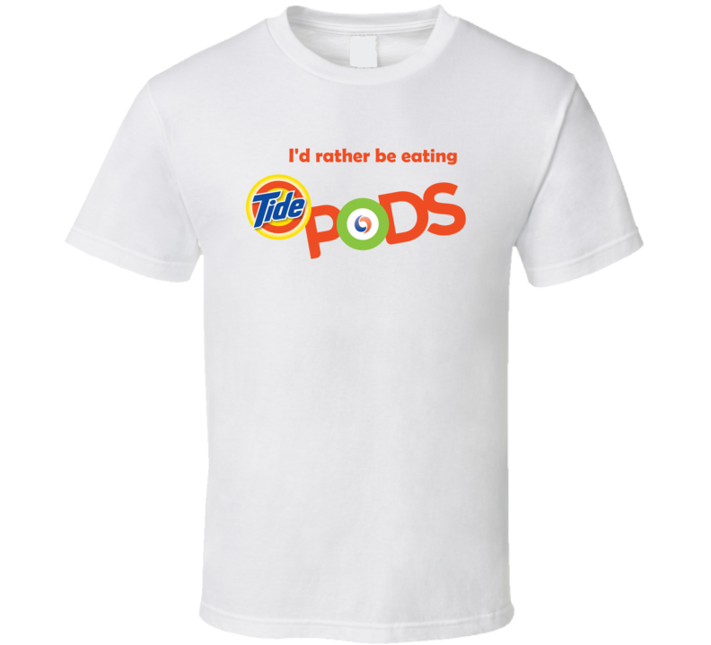 I'd Rather Be Eating Tide Pods Logo Detergent Parody T Shirt