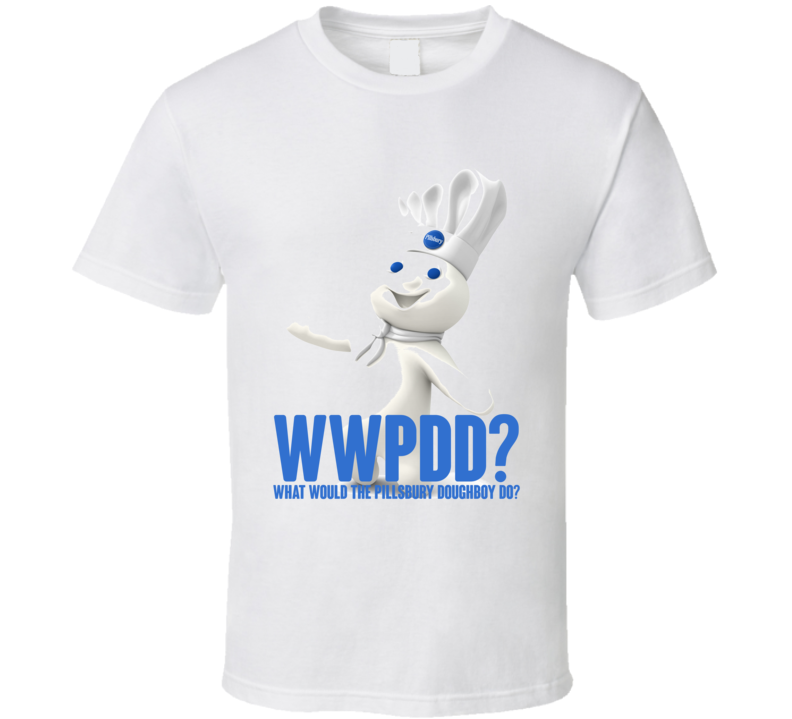 Wwpdd What Would Pillsbury Doughboy Do Funny T Shirt