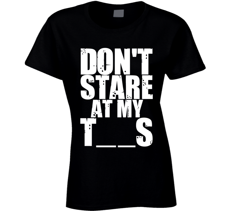 Dont Stare At My Ts Chest Breasts Funny Black T Shirt