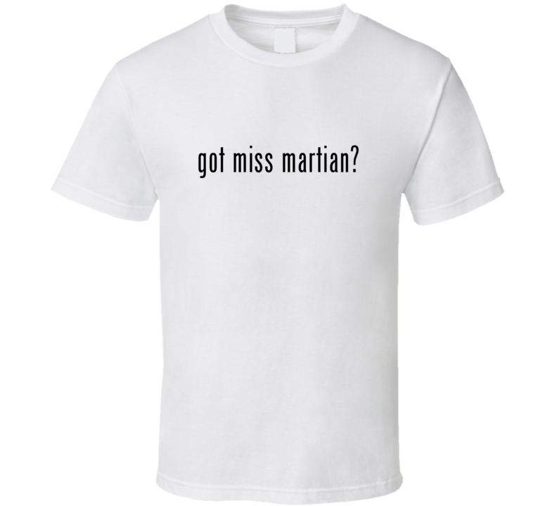 Miss Martian Comic Books Super Hero Villain Got Milk Parody T Shirt