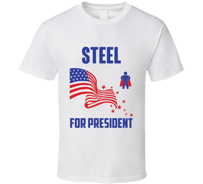 Steel For President Comics Super Hero Villain T Shirt