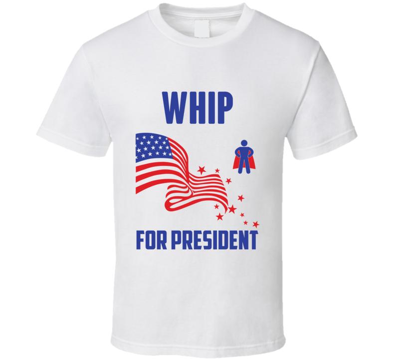 Whip For President Comics Super Hero Villain T Shirt