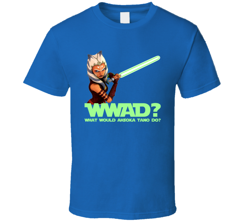 Wwad What Would Ahsoka Tano Do Clone Wars Star Wars T Shirt