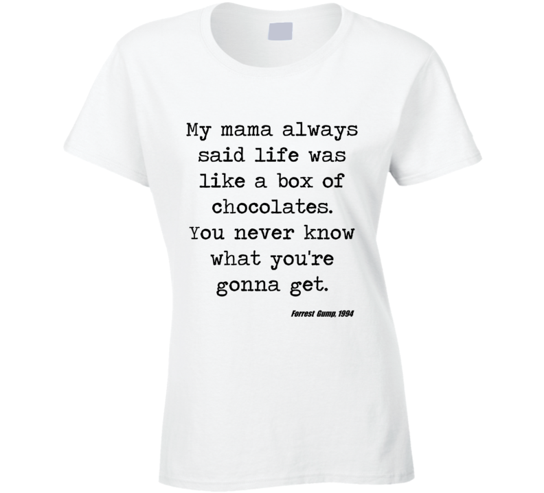 Forrest Gump Classic Movie Quote Tom Hanks Box Of Chocolate Ladies T Shirt