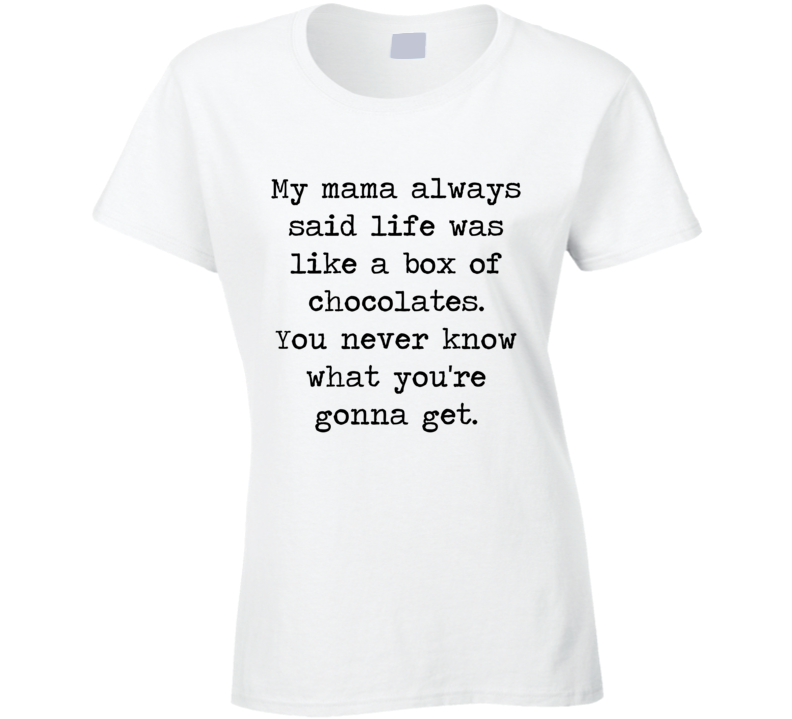 Forrest Gump Classic Movie Tom Hanks Box Of Chocolate Quote Ladies T Shirt