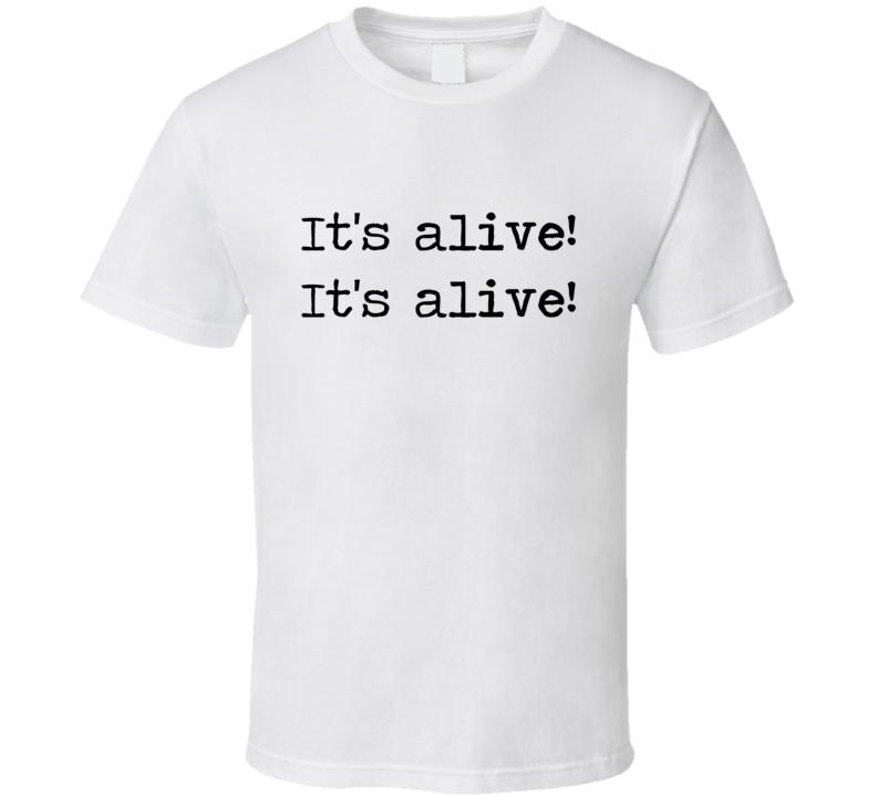 Frankenstein Horror Universal Movie Its Alive Quote T Shirt