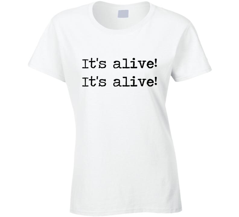 Frankenstein Horror Universal Movie Its Alive Quote Ladies T Shirt
