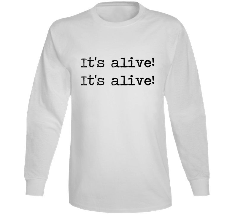 Frankenstein Horror Universal Movie Its Alive Quote Long Sleeve