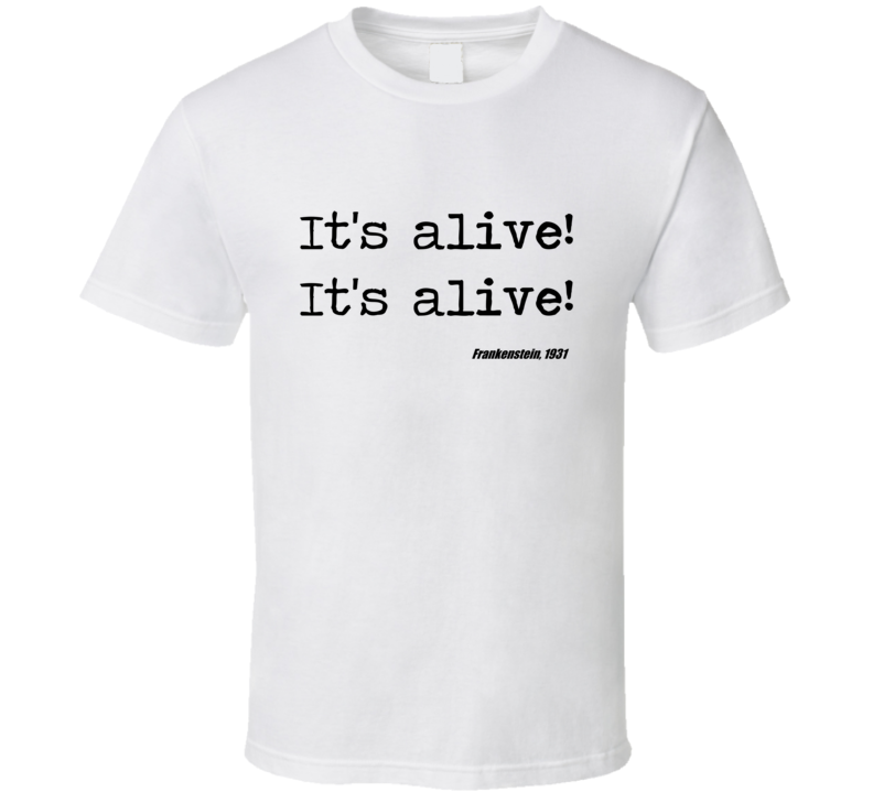 Frankenstein Universal Horror Its Alive Movie Quote T Shirt