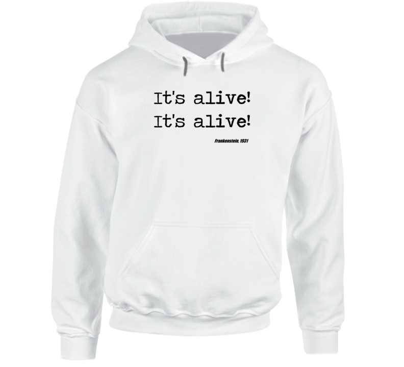 Frankenstein Universal Horror Its Alive Movie Quote Hoodie