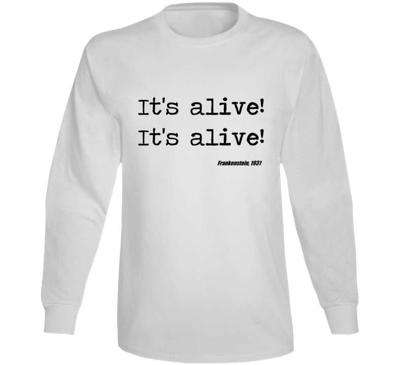 Frankenstein Universal Horror Its Alive Movie Quote Long Sleeve