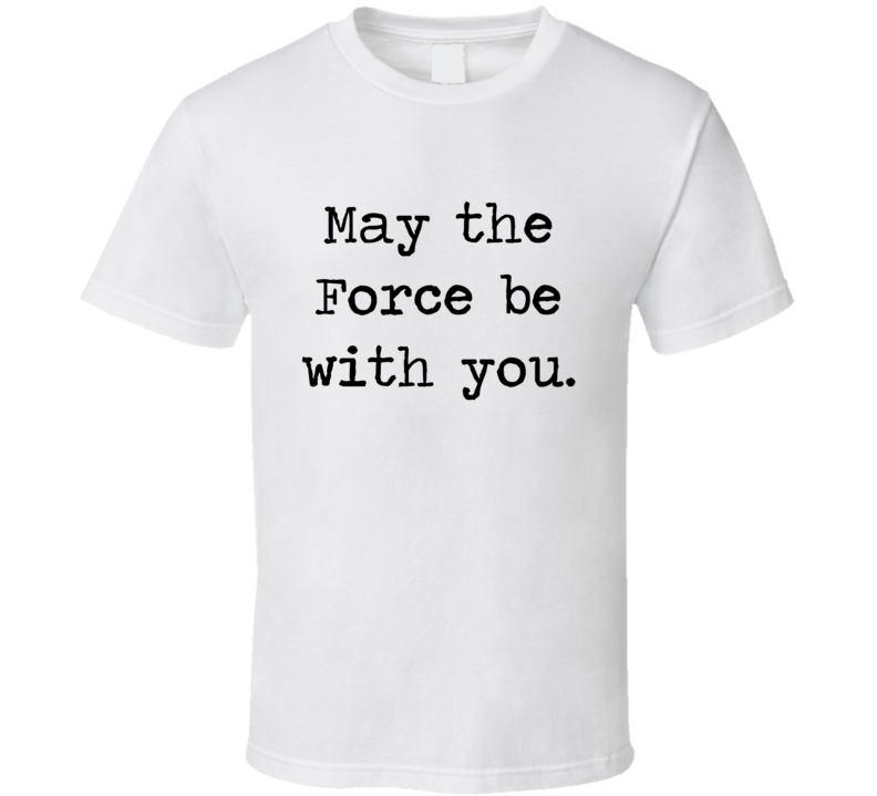 Star Wars Movie Jedi Quote May Force Be With You T Shirt