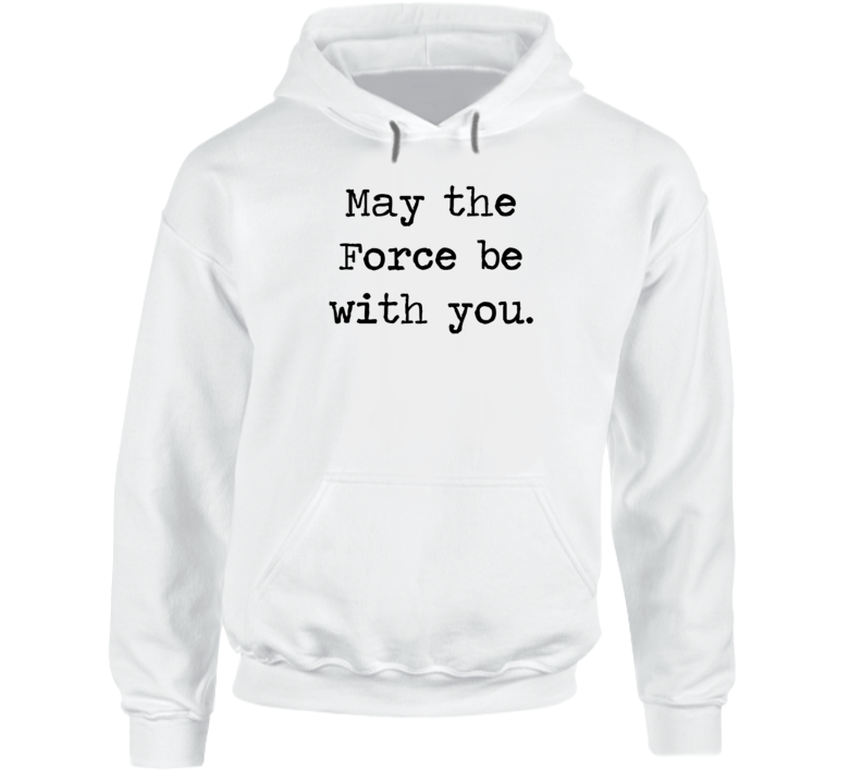 Star Wars Movie Jedi Quote May Force Be With You Hoodie