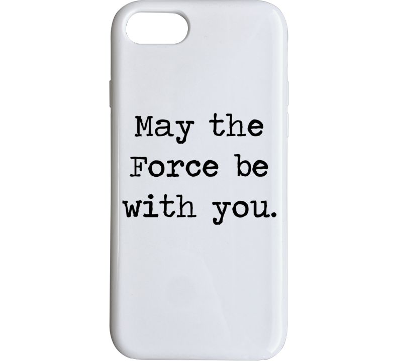 Star Wars Movie Jedi Quote May Force Be With You Phone Case