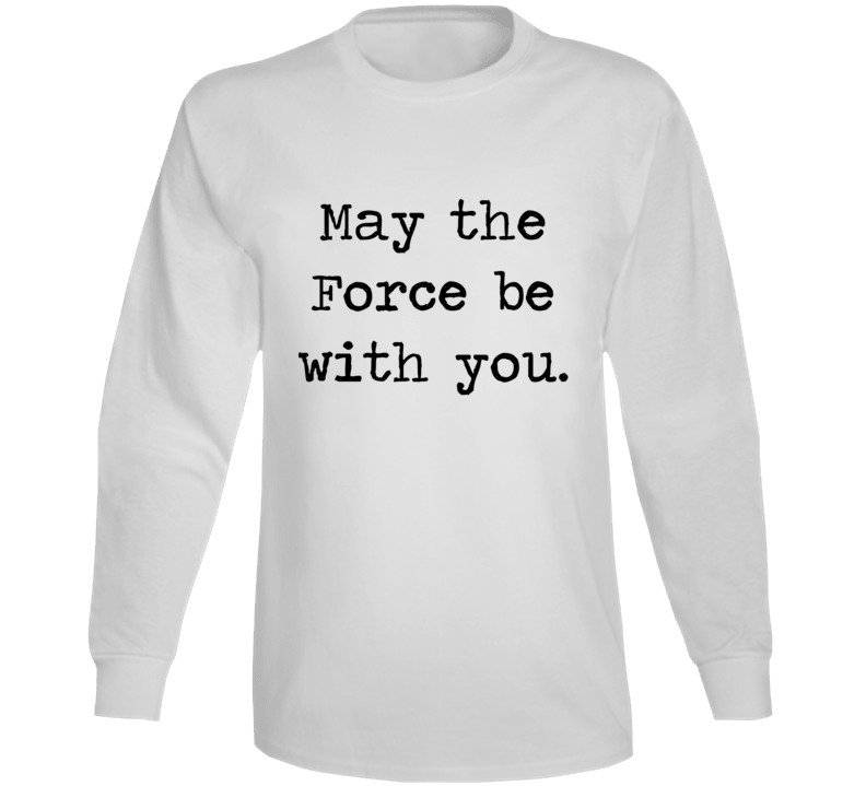 Star Wars Movie Jedi Quote May Force Be With You Long Sleeve