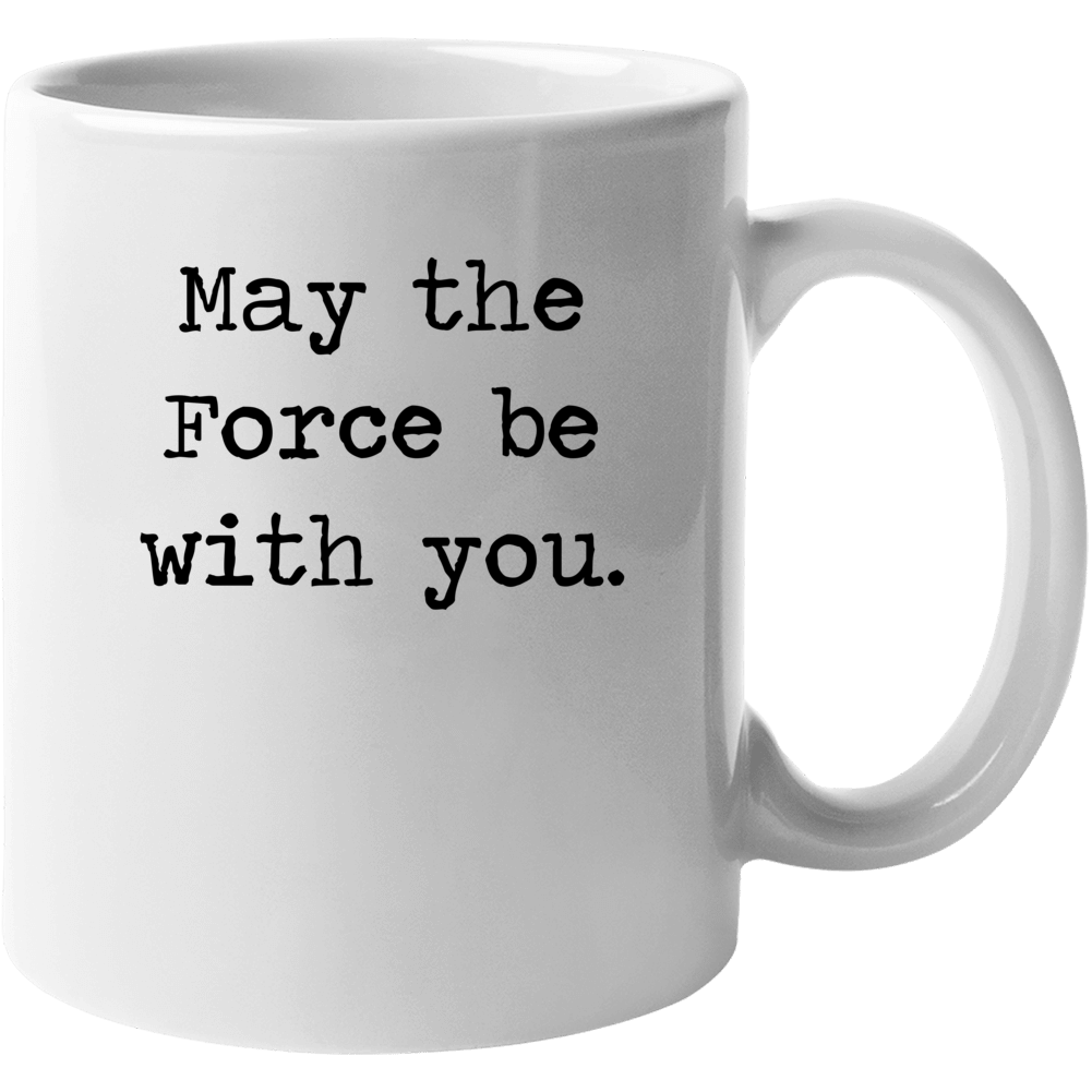 Star Wars Movie Jedi Quote May Force Be With You Mug