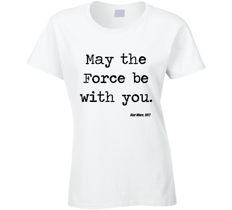 Star Wars Movie Quote May Force Be With You Jedi Ladies T Shirt