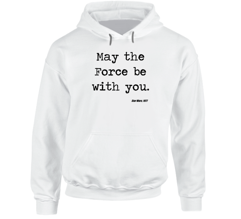 Star Wars Movie Quote May Force Be With You Jedi Hoodie