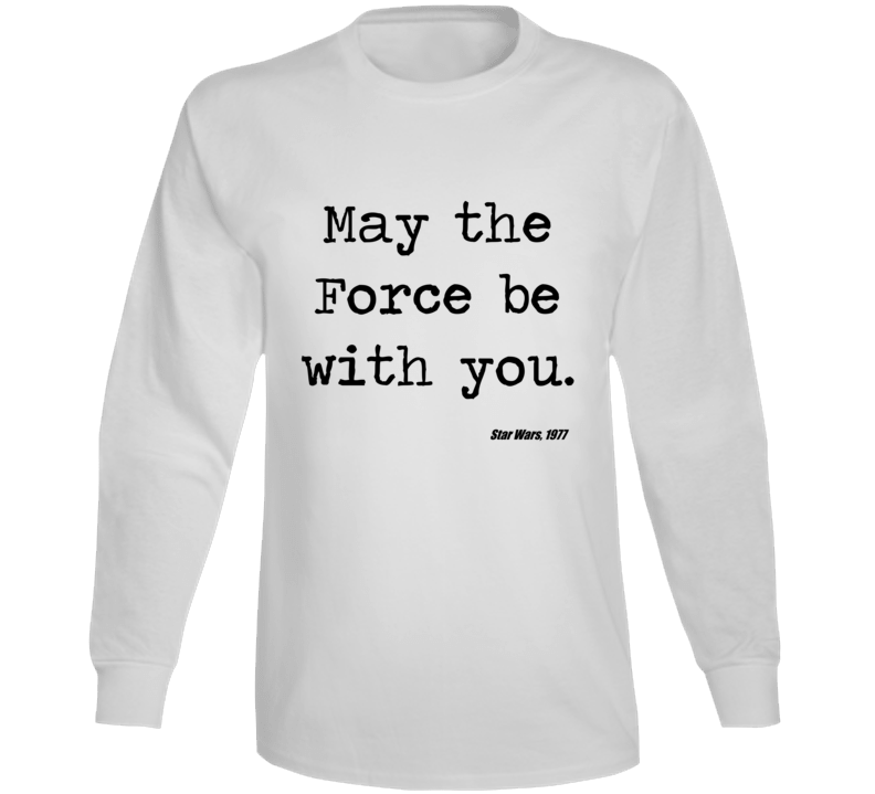 Star Wars Movie Quote May Force Be With You Jedi Long Sleeve