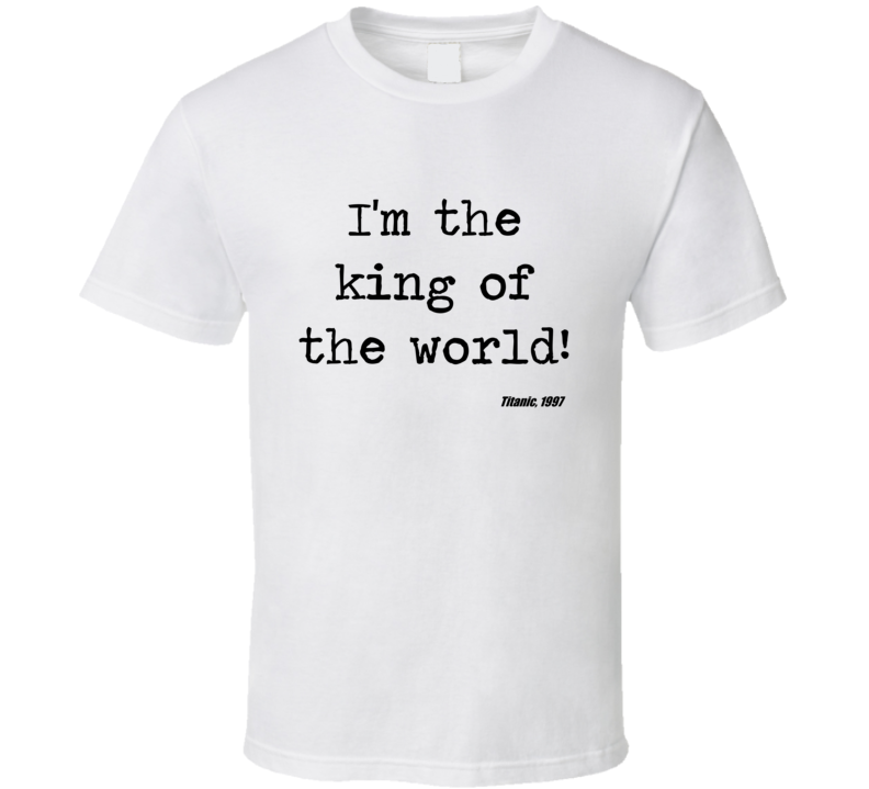 Titanic Classic Movie Quote King Of The World T Shirt