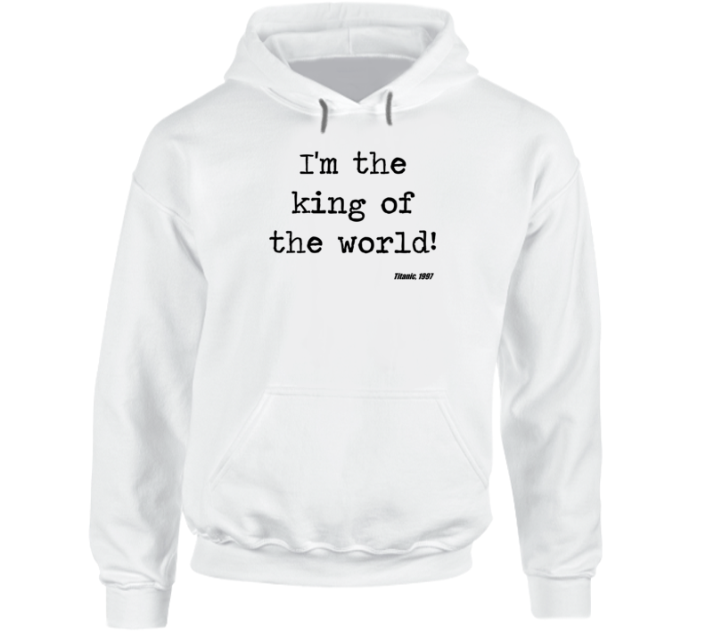 Titanic Classic Movie Quote King Of The World Hoodie