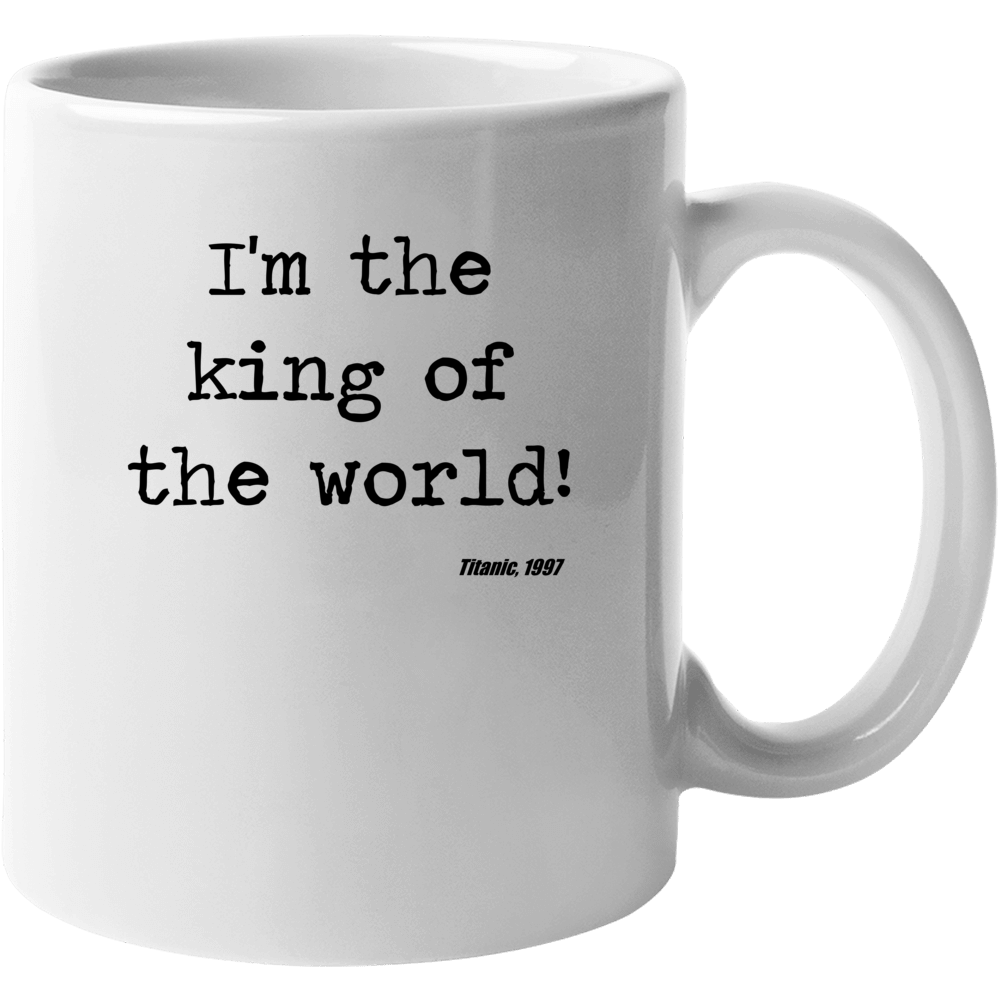 Titanic Classic Movie Quote King Of The World Mug